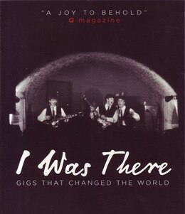 Book I WAS THERE: GIGS THAT CHANGED THE WORLD by Paytress Mark