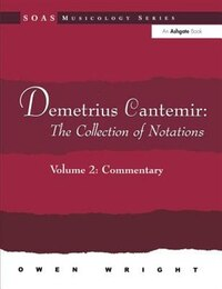 Demetrius Cantemir: The Collection Of Notations: Volume 2: Commentary
