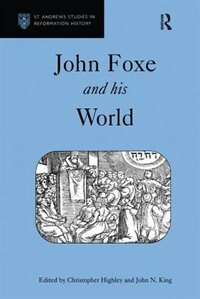 John Foxe And His World