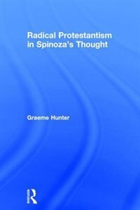 Radical Protestantism In Spinoza's Thought
