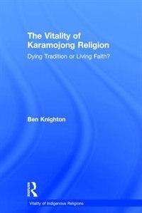 The Vitality Of Karamojong Religion: Dying Tradition Or Living Faith?