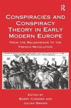 Conspiracies And Conspiracy Theory In Early Modern Europe: From The Waldensians To The French…