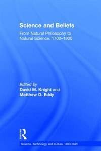 Science And Beliefs: From Natural Philosophy To Natural Science, 1700¿1900