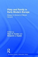 Piety And Family In Early Modern Europe: Essays In Honour Of Steven Ozment