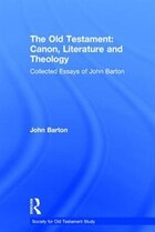 The Old Testament: Canon, Literature And Theology: Collected Essays Of John Barton
