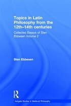 Topics In Latin Philosophy From The 12th¿14th Centuries: Collected Essays Of Sten Ebbesen Volume 2
