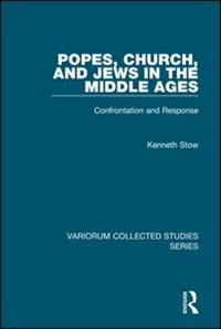 Popes, Church, And Jews In The Middle Ages: Confrontation And Response