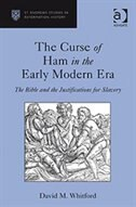 The Curse Of Ham In The Early Modern Era: The Bible And The Justifications For Slavery by David M. Whitford