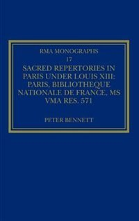 Sacred Repertories In Paris Under Louis Xiii: Paris, Bibliothèque Nationale De France, Ms Vma Rés…
