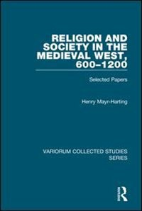 Religion And Society In The Medieval West, 600¿1200: Selected Papers