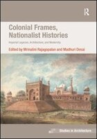 Colonial Frames, Nationalist Histories: Imperial Legacies, Architecture, And Modernity