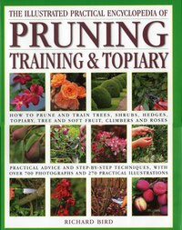 Illustrated Practical Encyclopedia of Pruning, Training and Topiary: How to Prune and Train Trees…