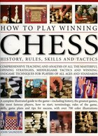 How To Play Winning Chess: History, Rules, Skills & Tactics: A Complete Illustrated Guide To The…
