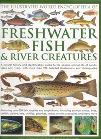 The Illustrated World Encyclopedia of Freshwater Fish & River Creatures: A Natural History And…