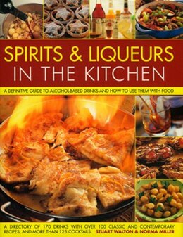 Book Spirits & Liqueurs In The Kitchen: A Practical Kitchen Handbook: A definitive guide to alcohol… by Stuart Walton