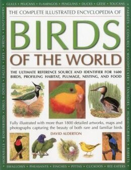 Book The Complete Illustrated Encyclopedia Of Birds Of The World: The Ultimate Reference Source And… by David Alderton