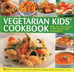 Book Vegetarian Kids' Cookbook: Fresh, fun food show in 350 step-by-step photographs by Roz Denny