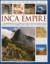 The Complete Illustrated History of the Inca Empire: A comprehensive encyclopedia of the Incas and…