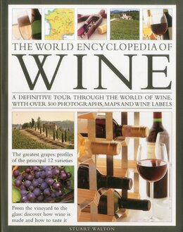 Book The World Encyclopedia of Wine: A definitive tour through the world of wine, with over 500… by Stuart Walton