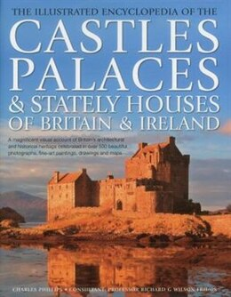 Book The Illustrated Encyclopedia of the Castles, Palaces & Stately Houses of Britain & Ireland: A… by Charles Phillips