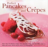 Perfect Pancakes And Crepes: More Than 20 Delicious Recipes, From Pancakes, Wraps And Fruit-filled…