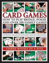 Card Games: How To Play Bridge, Poker And Over 200 Family Games: Three Books In A Box