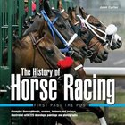 History Of Horse Racing: First Past The Post: Champion Thoroughbreds, Owners, Trainers And Jockeys…