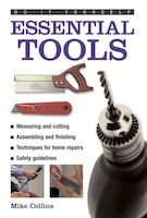 Do-it-yourself: Essential Tools: A Practical Guide To Tools: How To Choose And Use Them, Shown In…