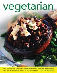 Vegetarian: Over 300 Delicious Vegetarian Recipes, Ranging From Soups And Appetizers To Main…