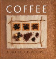 Coffee: A Book Of Recipes