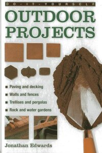 Do-it-yourself Outdoor Projects: A Practical Guide To Planning And Shaping Your Garden, And…