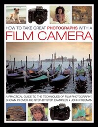 How To Take Great Photographs With A Film Camera: A Practical Guide To The Techniques Of Film…