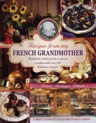 Recipes From My French Grandmother: Authentic Dishes From A Classic Cuisine, With Over 200…