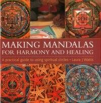 Making Mandalas For Harmony And Healing: A Practical Guide To Using Spiritual Circles