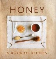 Honey: A Book Of Recipes