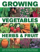 Growing Vegetables, Herbs & Fruit: A Step-by-step Guide To Kitchen And Allotment Gardening With…