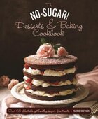 The No Sugar! Desserts & Baking Book: Over 65 Delectable Yet Healthy Sugar-free Treats