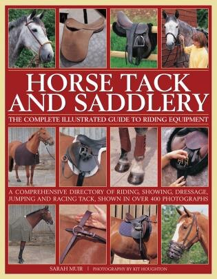 Horse Tack And Saddlery: The Complete Illustrated Guide To Riding Equipment by Sarah Muir