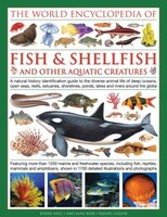 The Illlustrated Encyclopedia of Fish & Shellfish of the World: A Natural History Identification…