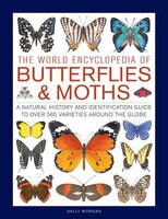 The World Encyclopedia Of Butterflies & Moths: A Natural History And Identification Guide To Over…