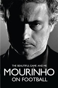 Book Mourinho On Football: The Beautiful Game And Me by José Mourinho