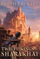 Twelve Kings In Sharakhai: The Song Of Shattered Sands: Book One