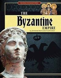 The Byzantine Empire by Jennifer Ann Fretland VanVoorst