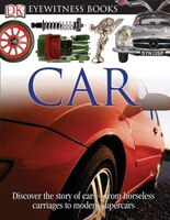 Dk Eyewitness Books: Car: Discover The Story Of Cars From The Earliest Horseless Carriages To The…