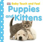 Baby Touch And Feel: Puppies And Kittens