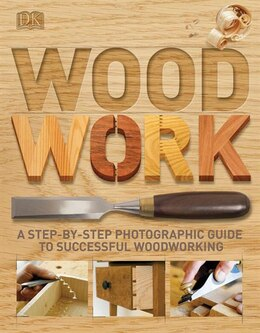 Book Woodwork: A Step-by-step Photographic Guide To Successful Woodworking by Dorling Dk