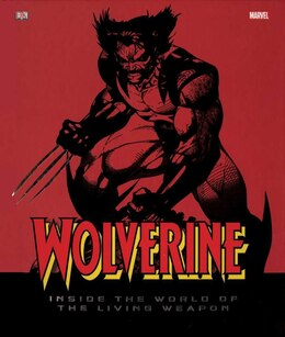Book Wolverine: Inside The World Of The Living Weapon by Matthew K. Manning