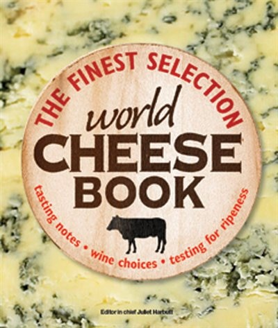 The World Cheese Book by Juliet Harbutt