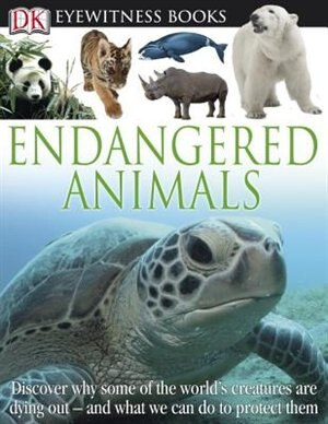 Dk Eyewitness Books: Endangered Animals: Discover Why Some Of The World's Creatures Are Dying Out And What We Can Do To P by Ben Hoare