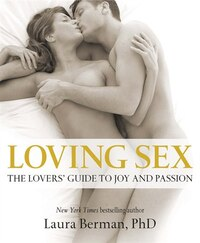 Loving Sex: The Book Of Joy And Passion